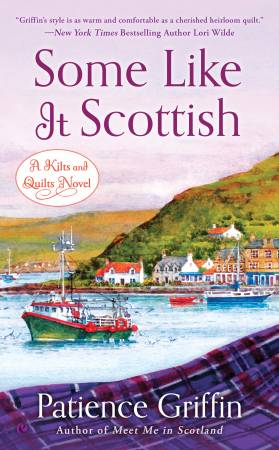 Some Like It Scottish - A Kilts & Quilts Novel by Patience Griffin